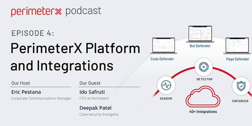 EPISODE 4: PerimeterX Platform and integrations