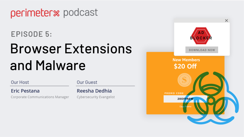 PerimeterX Podcast Episode 5: Browser Extensions and Malware